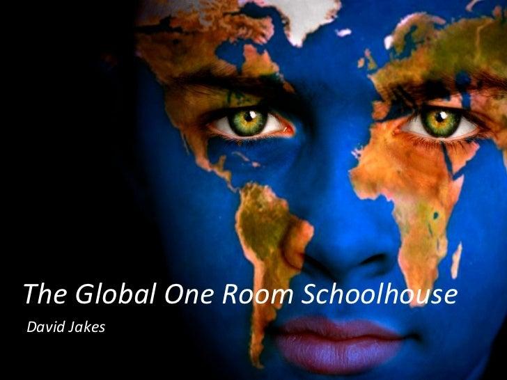 The Global One Room Schoolhouse David Jakes