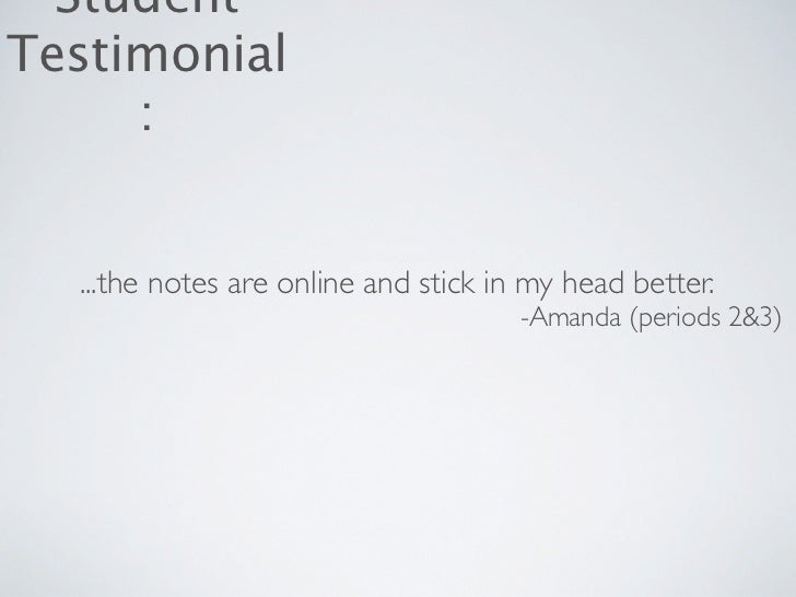 StudentTestimonial     :  ...the notes are online and stick in my head better.                                      -Amand...