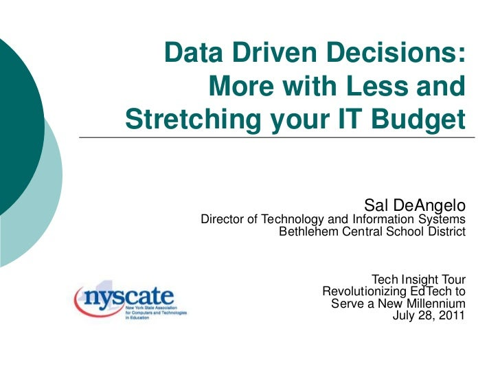 Data Driven Decisions:More with Less and Stretching your IT Budget<br />Sal DeAngelo<br />Director of Technology and Info...
