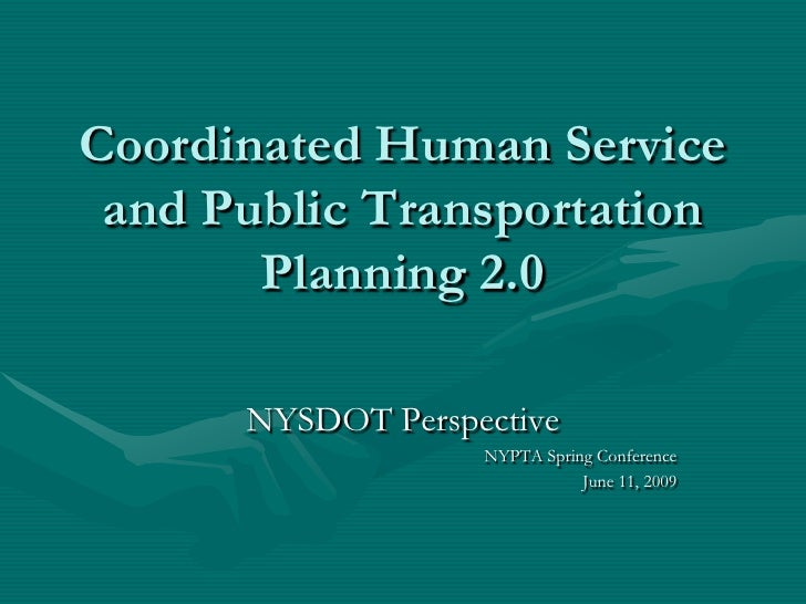 Coordinated Human Service and Public Transportation Planning 2.0<br />NYSDOT Perspective<br />NYPTA Spring Conference<br /...