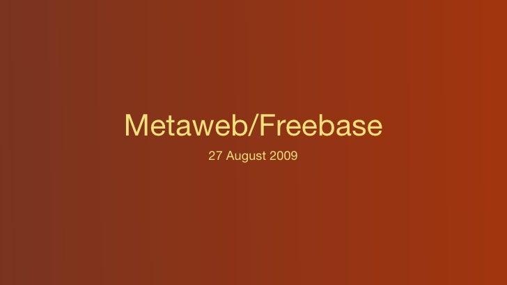 Metaweb/Freebase      27 August 2009