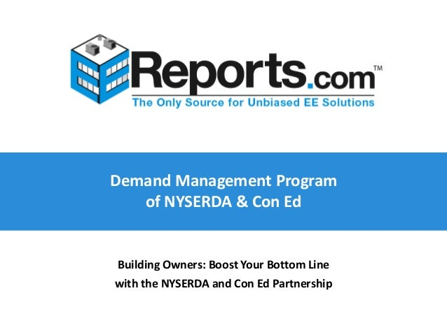 Demand Management Program of NYSERDA & Con Ed Building Owners: Boost Your Bottom Line with the NYSERDA and Con Ed Partners...