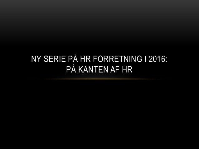 NY SERIE PÅ HR FORRETNING I 2016: PÅ KANTEN AF HR