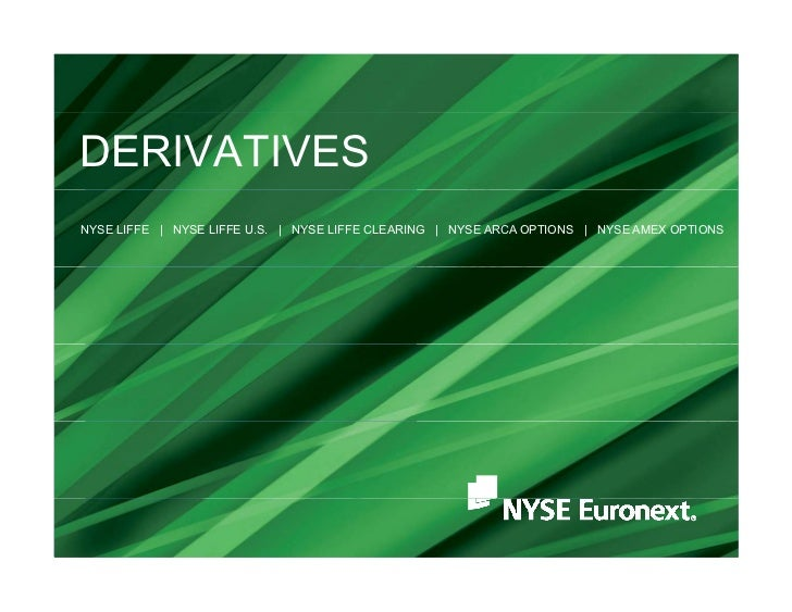 DERIVATIVESNYSE LIFFE   NYSE LIFFE U.S.   NYSE LIFFE CLEARING   NYSE ARCA OPTIONS   NYSE AMEX OPTIONS