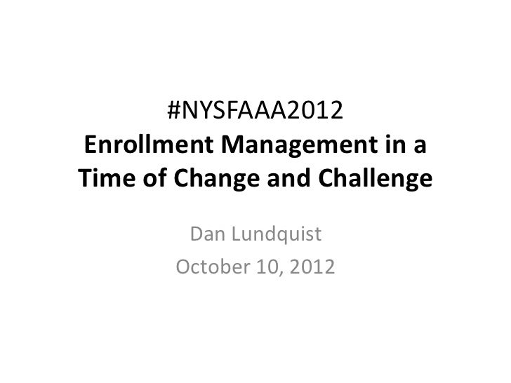 #NYSFAAA2012Enrollment Management in aTime of Change and Challenge        Dan Lundquist       October 10, 2012