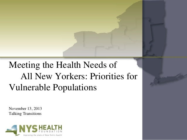 Meeting the Health Needs of All New Yorkers: Priorities for Vulnerable Populations November 13, 2013 Talking Transitions