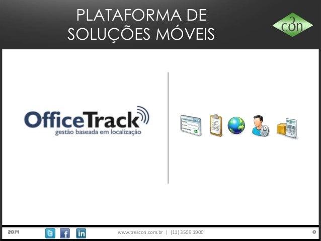 www.trescon.com.br | (11) 3509 1900 02014 PLATAFORMA DE SOLUÇÕES MÓVEIS