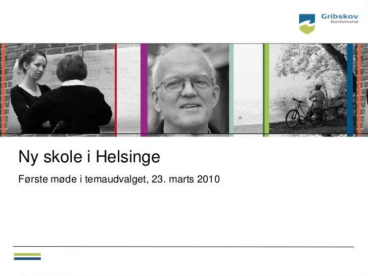 Ny skole i HelsingeFørste møde i temaudvalget, 23. marts 2010