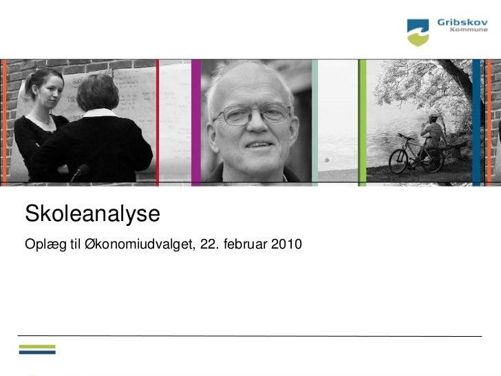 SkoleanalyseOplæg til Økonomiudvalget, 22. februar 2010