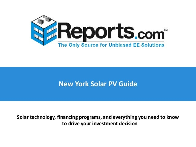 New York Solar PV Guide Solar technology, financing programs, and everything you need to know to drive your investment dec...
