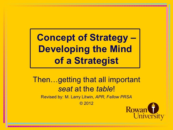 Concept of Strategy – Developing the Mind    of a StrategistThen…getting that all important     seat at the table!  Revise...