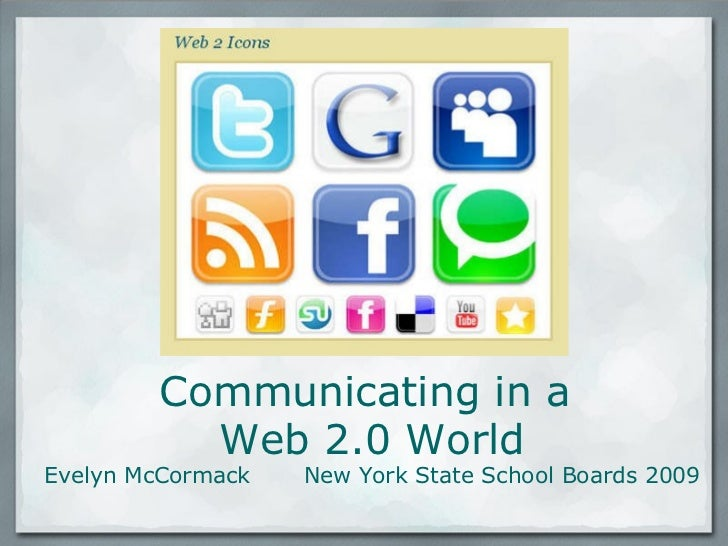 Communicating in a Web 2.0 World Evelyn McCormack New York State School Boards 2009