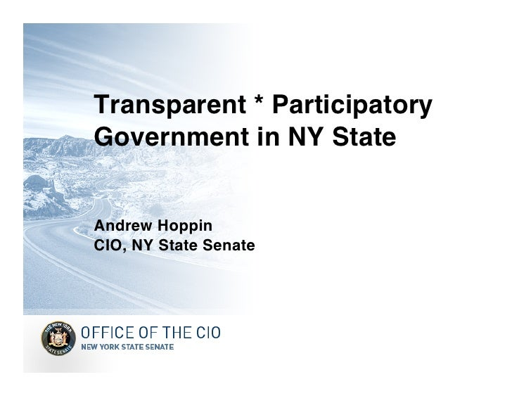 Transparent * Participatory Government in NY State   Andrew Hoppin CIO, NY State Senate