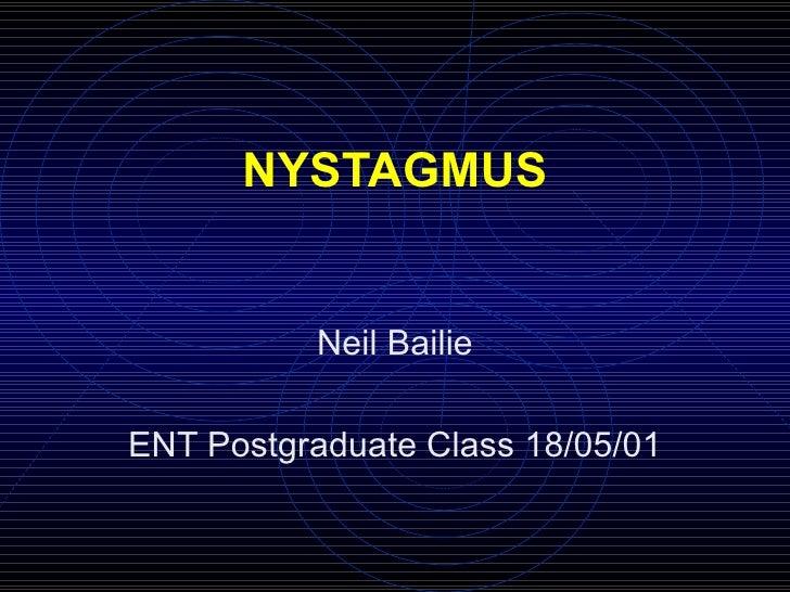 NYSTAGMUS Neil Bailie ENT Postgraduate Class 18/05/01