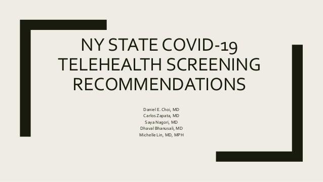 NY STATE COVID-19 TELEHEALTH SCREENING RECOMMENDATIONS Daniel E. Choi, MD Carlos Zapata, MD Saya Nagori, MD Dhaval Bhanusa...