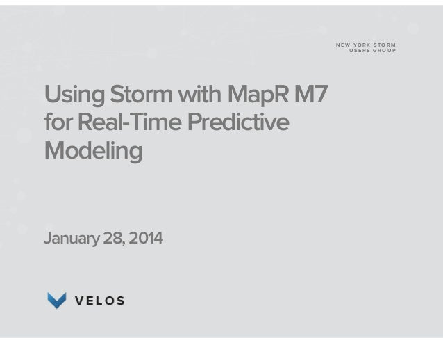 NEW YORK STORM USERS GROUP  Using Storm with MapR M7 for Real-Time Predictive Modeling ! ! !  January 28, 2014