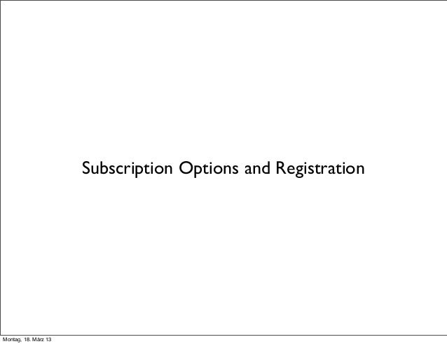 Subscription Options and RegistrationMontag, 18. März 13
