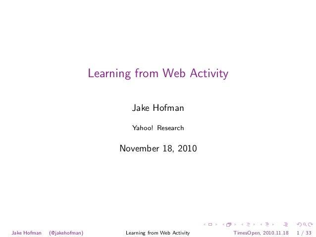 Learning from Web Activity Jake Hofman Yahoo! Research November 18, 2010 Jake Hofman (@jakehofman) Learning from Web Activ...