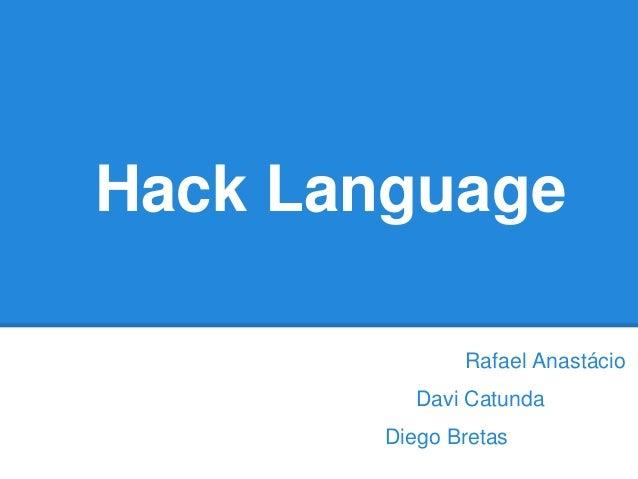 Hack Language Rafael Anastácio Davi Catunda Diego Bretas