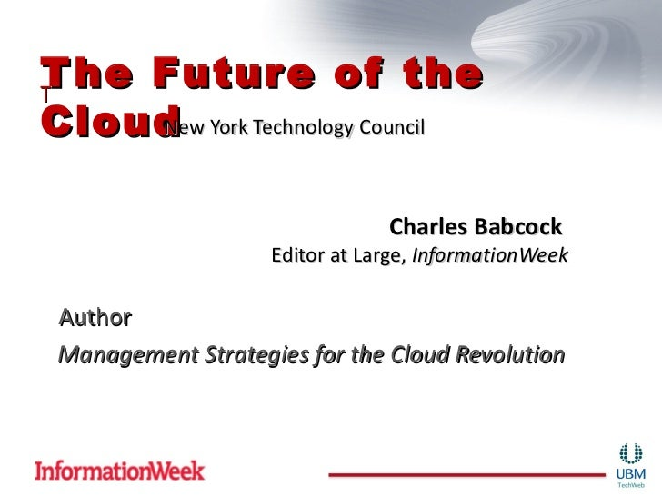T he Futur e of theTCloud York Technology Council     New                                Charles Babcock                 ...