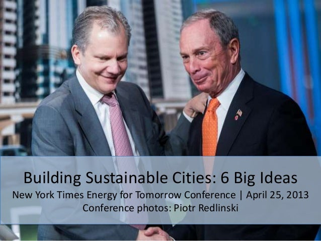 Building Sustainable Cities: 6 Big IdeasNew York Times Energy for Tomorrow Conference   April 25, 2013Conference photos: P...