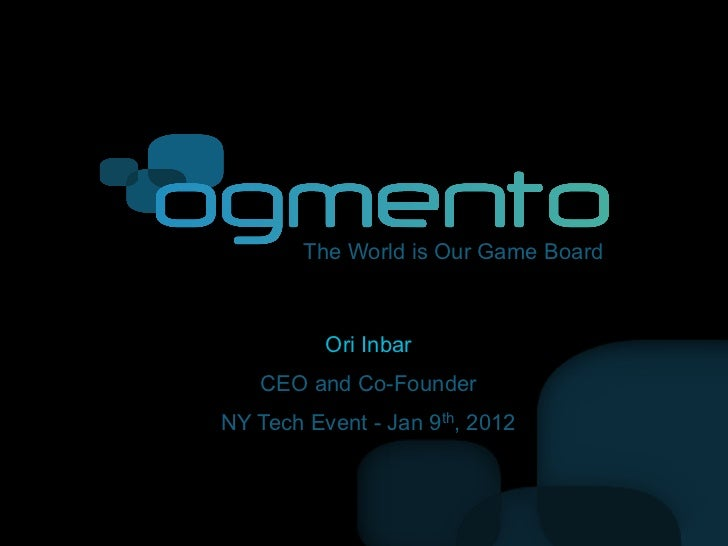 The World is Our Game Board          Ori Inbar   CEO and Co-FounderNY Tech Event - Jan 9th, 2012