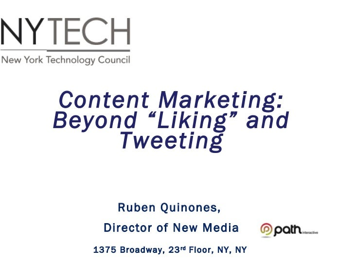"""Content Marketing:Beyond """"Liking"""" and     Tweeting        Ruben Quinones,     Director of New Media   1375 Broadway, 23 rd..."""