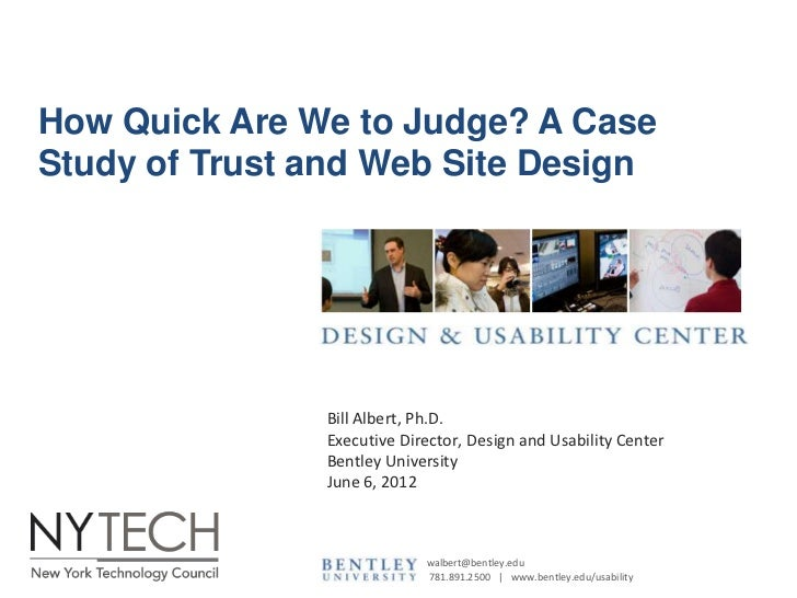 How Quick Are We to Judge? A CaseStudy of Trust and Web Site Design               Bill Albert, Ph.D.               Executi...