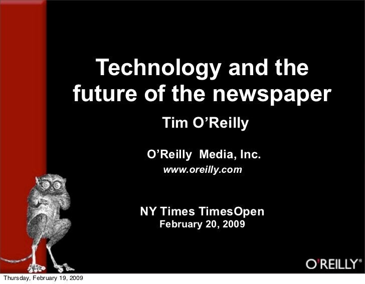 Technology and the                        future of the newspaper                                  Tim O'Reilly           ...