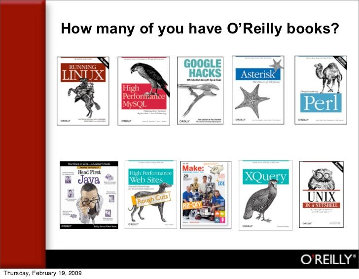How many of you have O'Reilly books?     Thursday, February 19, 2009