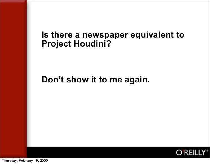 Is there a newspaper equivalent to                        Project Houdini?                           Don't show it to me a...