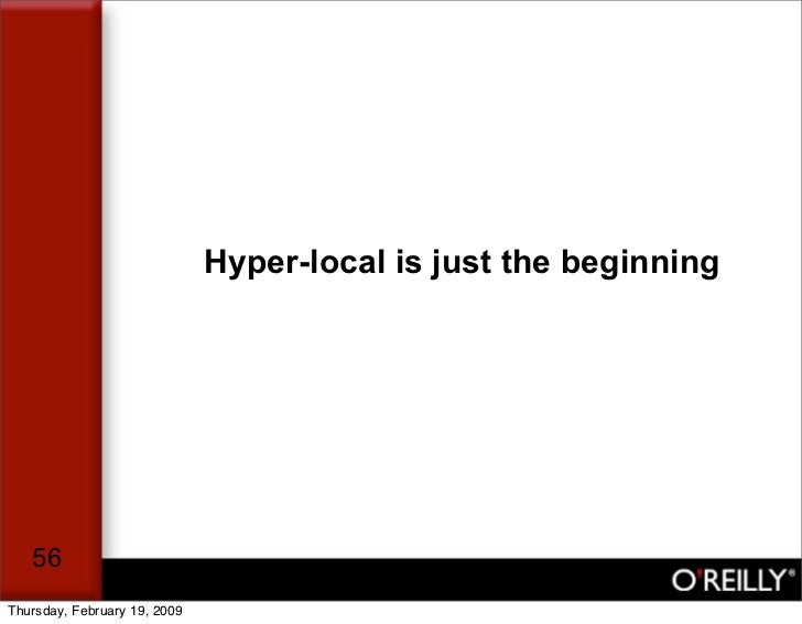 Hyper-local is just the beginning        56 Thursday, February 19, 2009