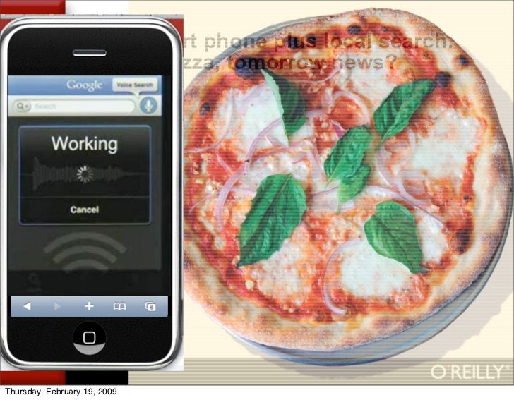 The smart phone plus local search.                      Today pizza, tomorrow news?     Thursday, February 19, 2009