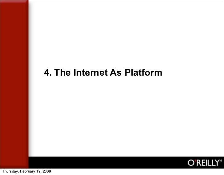 4. The Internet As Platform     Thursday, February 19, 2009