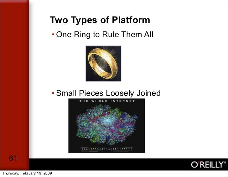 Two Types of Platform                           • One Ring to Rule Them All                               • Small Pieces L...