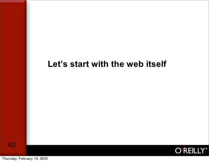 Let's start with the web itself        62 Thursday, February 19, 2009