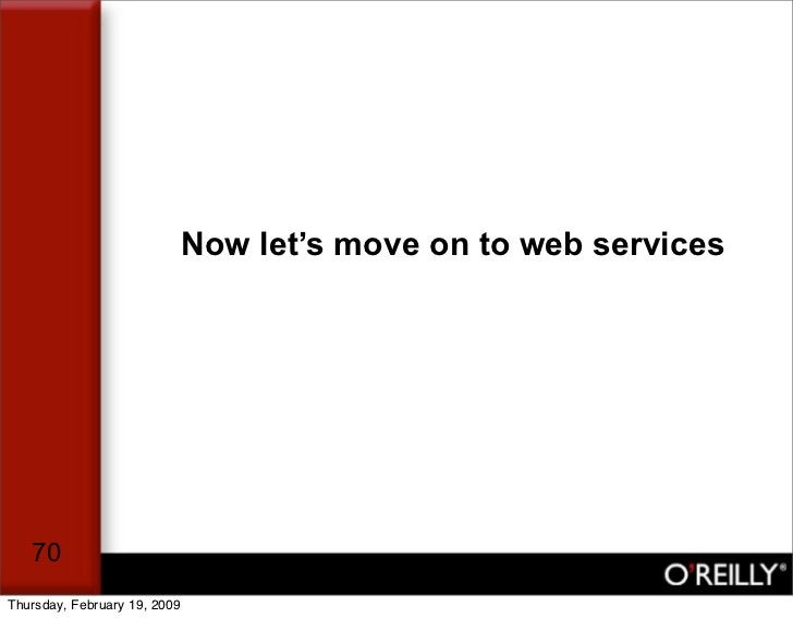 Now let's move on to web services        70 Thursday, February 19, 2009
