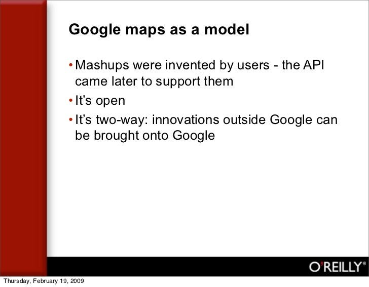 Google maps as a model                       • Mashups were invented by users - the API                        came later ...