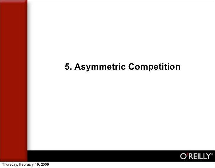 5. Asymmetric Competition     Thursday, February 19, 2009