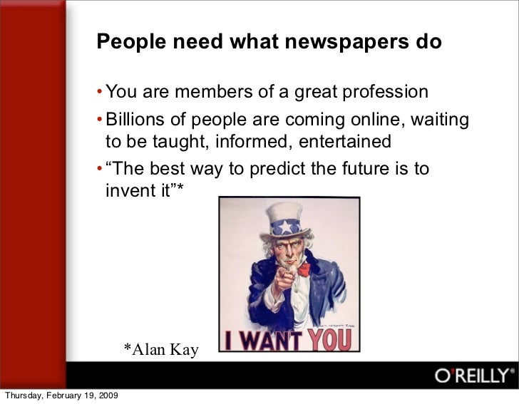 People need what newspapers do                       • You are members of a great profession                      • Billio...