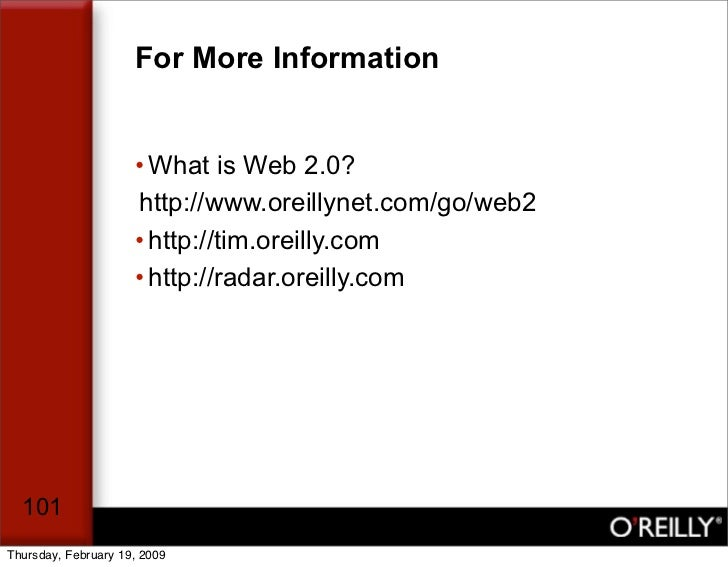 For More Information                        • What is Web 2.0?                      http://www.oreillynet.com/go/web2     ...