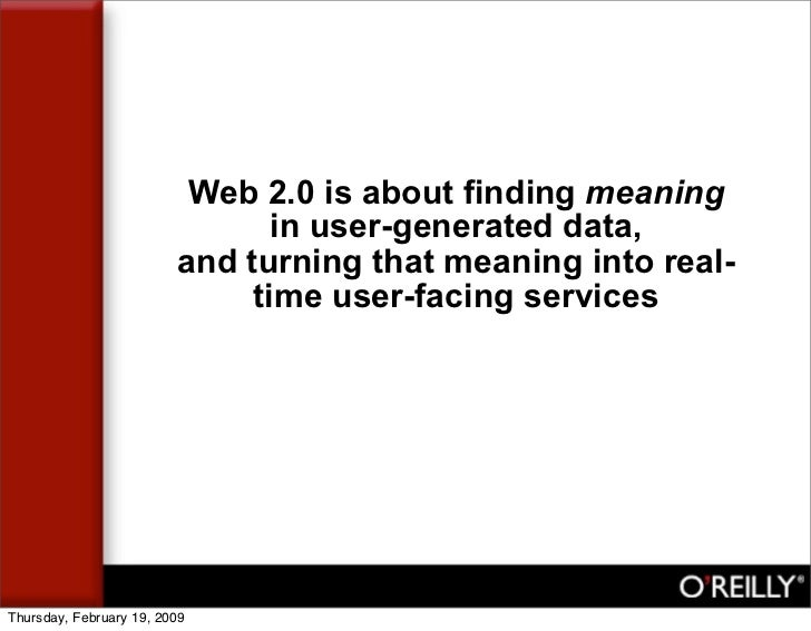 Web 2.0 is about finding meaning                                 in user-generated data,                          and turn...