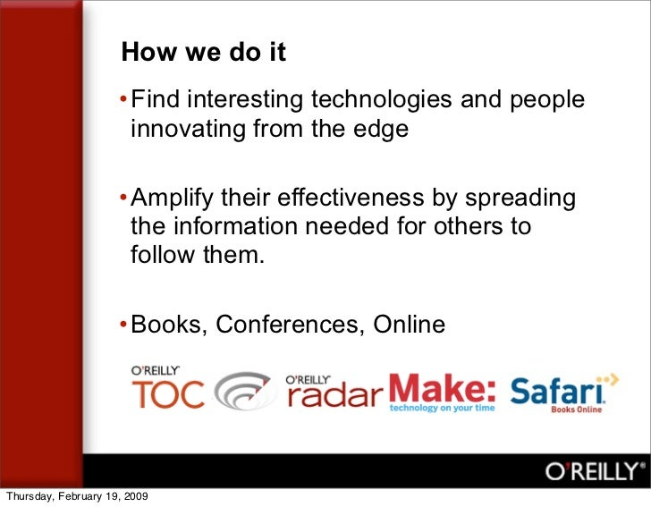 How we do it                      • Find interesting technologies and people                        innovating from the ed...