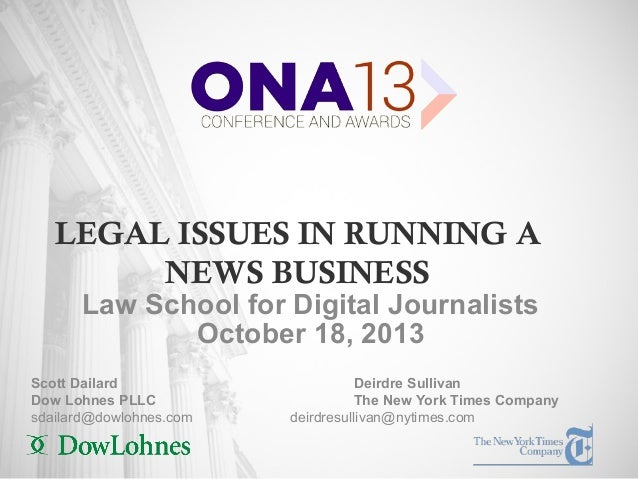 LEGAL ISSUES IN RUNNING A NEWS BUSINESS Law School for Digital Journalists October 18, 2013  Scott Dailard Dow Lohnes PLLC...