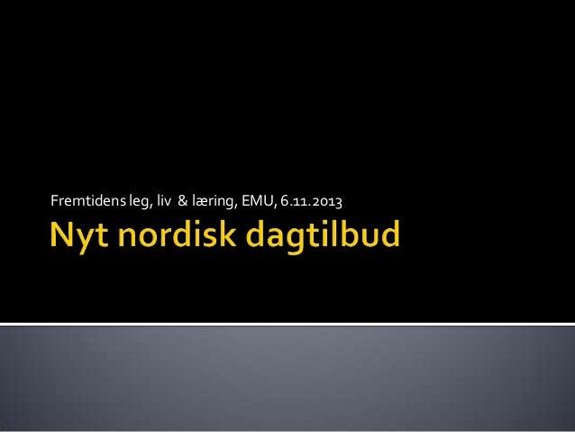 Fremtidens leg, liv & læring, EMU, 6.11.2013