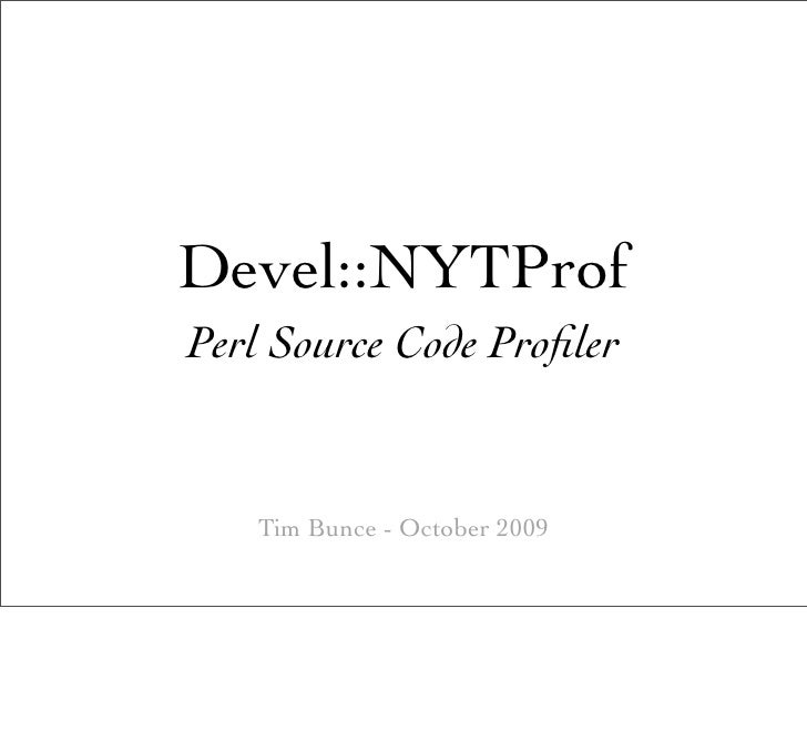 Devel::NYTProf Perl Source Code Profiler      Tim Bunce - October 2009