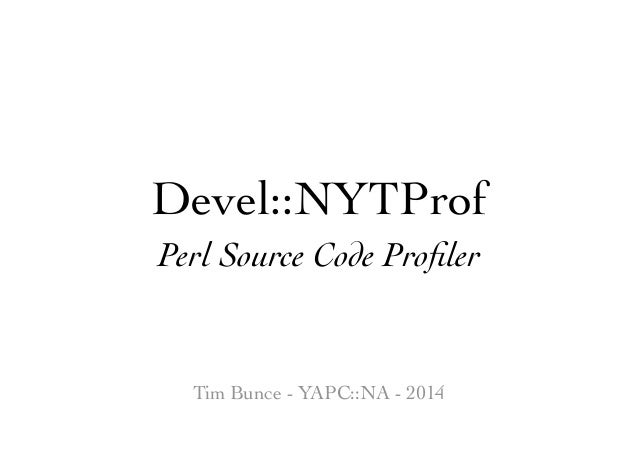 Devel::NYTProf Perl Source Code Profiler Tim Bunce - YAPC::NA - 2014