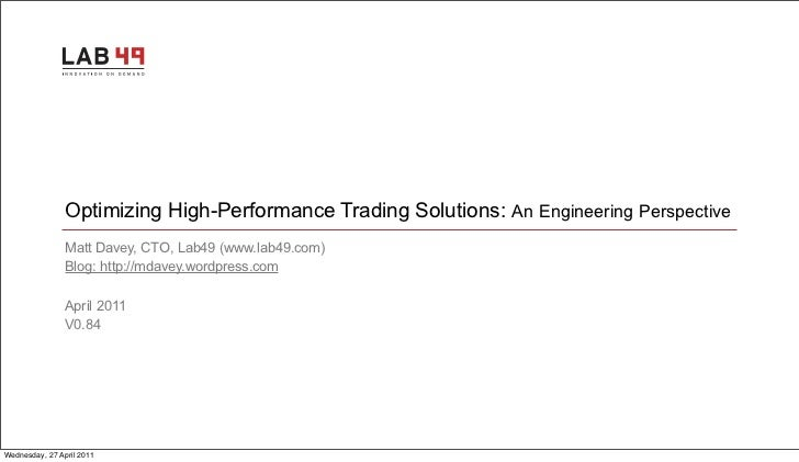 Optimizing High-Performance Trading Solutions: An Engineering Perspective                Matt Davey, CTO, Lab49 (www.lab49...