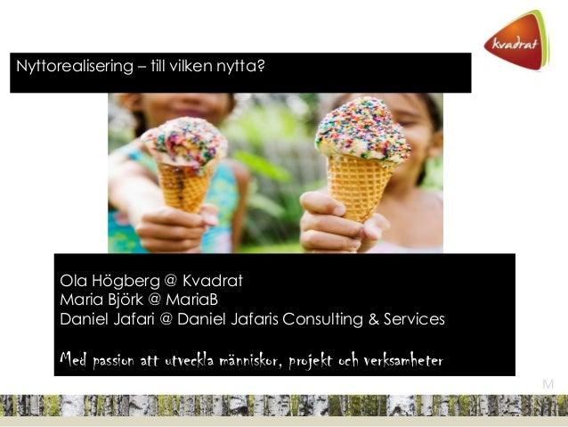 M Ola Högberg @ Kvadrat Maria Björk @ MariaB Daniel Jafari @ Daniel Jafaris Consulting & Services Med passion att utveckla...