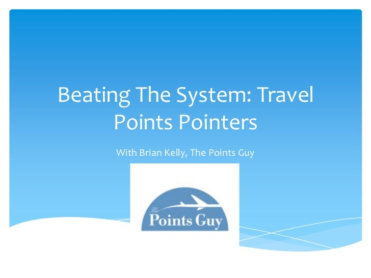 Beating The System: Travel      Points Pointers      With Brian Kelly, The Points Guy